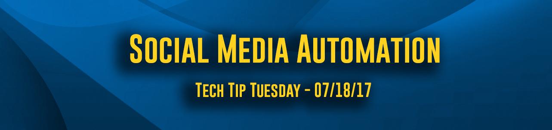 Social Media Automation - Tech Tip Tuesday - 07/18/17