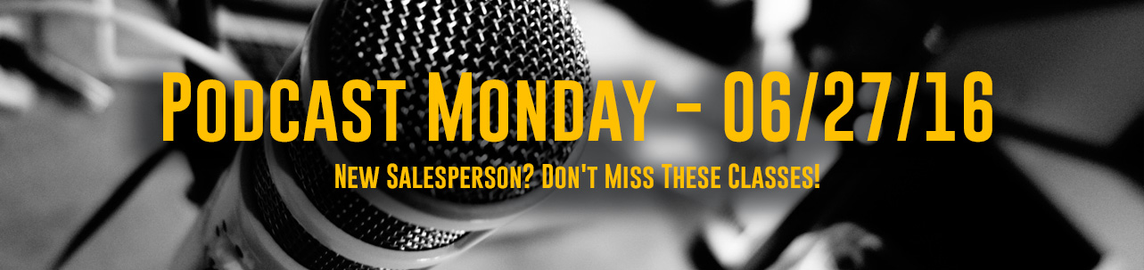 SCAORCast Monday – 06/27/16 – New Salesperson? Don't Miss These Classes!