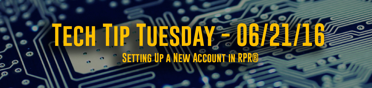 Tech Tip Tuesday - #021 - Setting Up a New Account in RPR®
