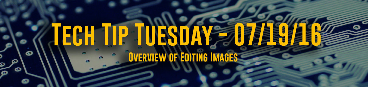 Tech Tip Tuesday - #025 - Image Editing Overview