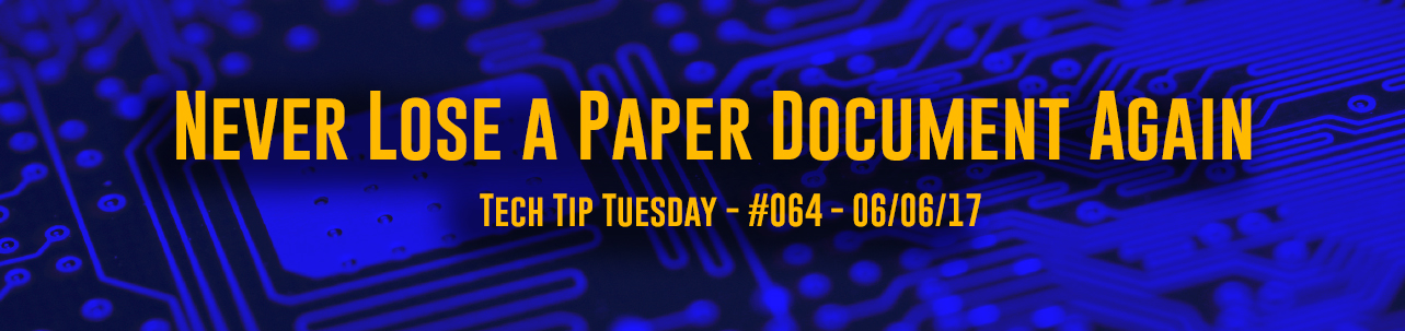 Tech Tip Tuesday: Never Lose a Paper Document Again