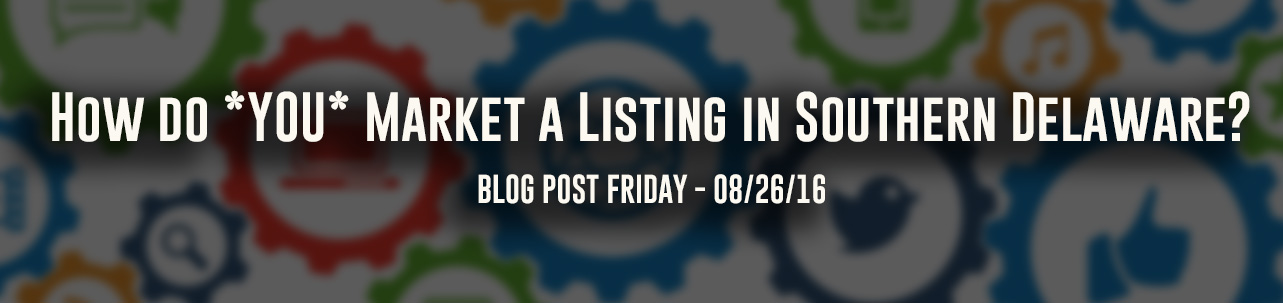 How do *YOU* Market a Listing in Southern Delaware?