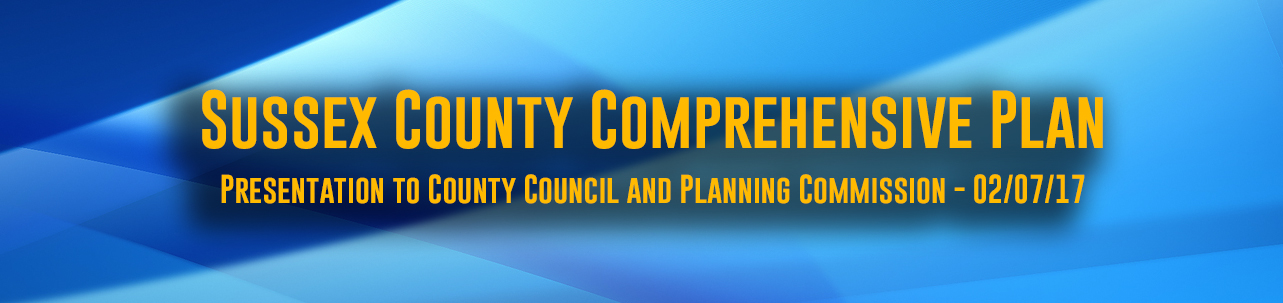 Sussex County Comprehensive Plan Presentation to County Council and Planning Commission - 02/07/17