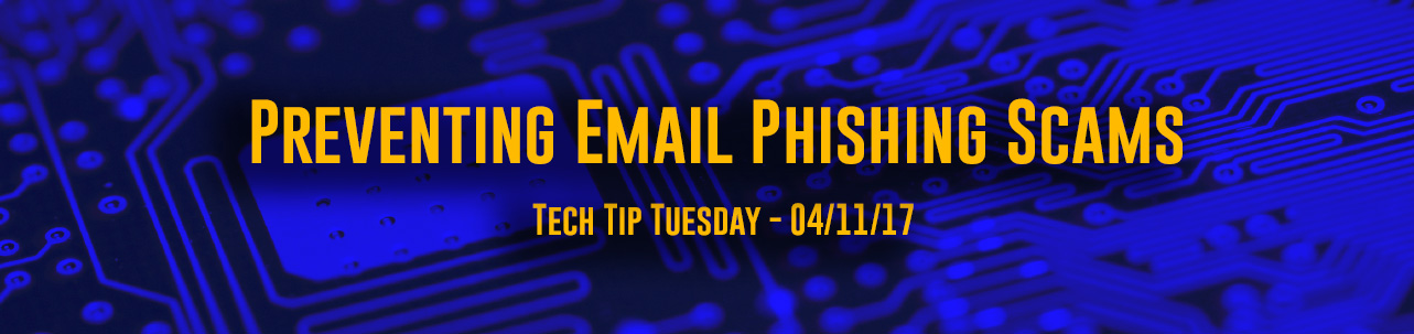 Tech Tip Tuesday - Preventing Email Phishing Scams
