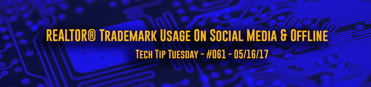 Tech Tip Tuesday - #061 - REALTOR® Trademark Usage on Social Media and Offline