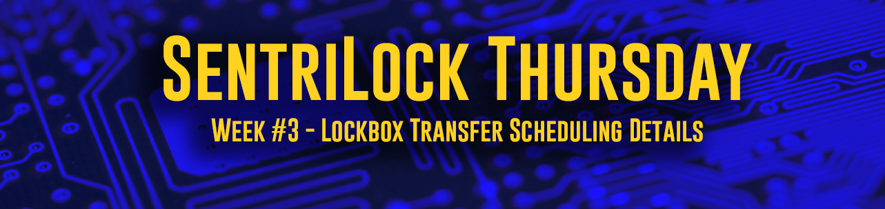 SentriLock Thursday - Week #3 - Lockbox Transfer Scheduling