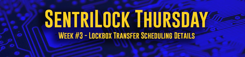 SentriLock Thursday - Week #3 - Lockbox Transfer Scheduling