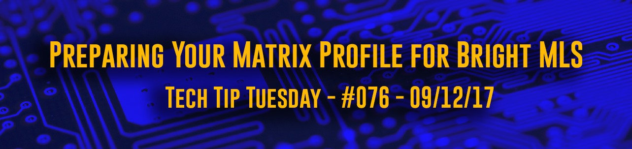 Tech Tip Tuesday - #076 - Preparing Your Matrix Profile for Bright MLS